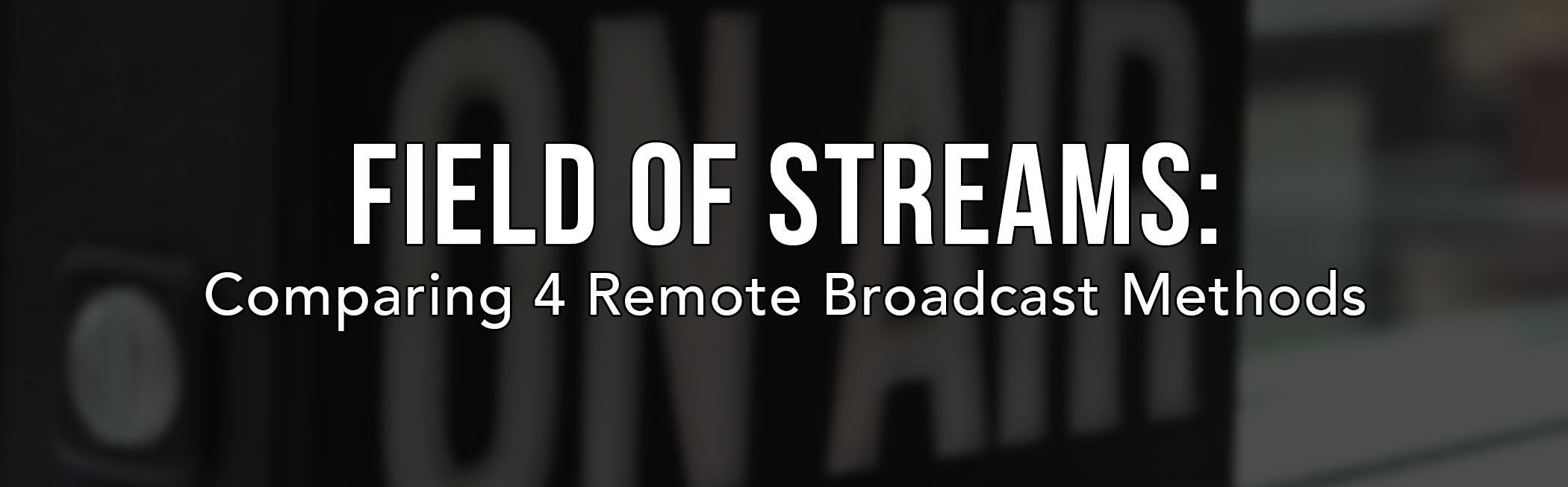 Field of Streams: Comparing 4 Remote Live Streaming Methods for 2015